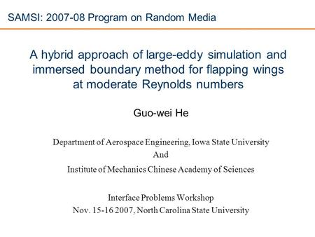 A hybrid approach of large-eddy simulation and immersed boundary method for flapping wings at moderate Reynolds numbers Guo-wei He Department of Aerospace.
