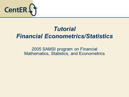 Tutorial Financial Econometrics/Statistics 2005 SAMSI program on Financial Mathematics, Statistics, and Econometrics.