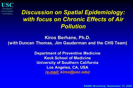 SAMSI Workshop: September 15, 2009 Discussion on Spatial Epidemiology: with focus on Chronic Effects of Air Pollution Discussion on Spatial Epidemiology: