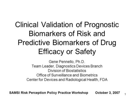 1 Clinical Validation of Prognostic Biomarkers of Risk and Predictive Biomarkers of Drug Efficacy or Safety Gene Pennello, Ph.D. Team Leader, Diagnostics.