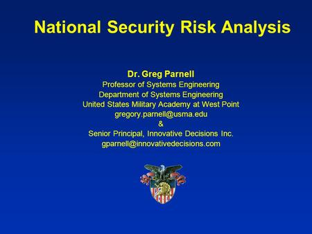 Dr. Greg Parnell Professor of Systems Engineering Department of Systems Engineering United States Military Academy at West Point