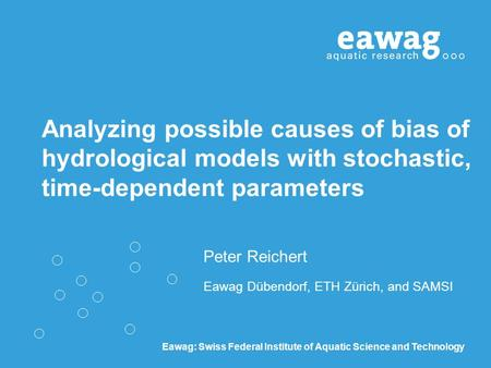 Eawag: Swiss Federal Institute of Aquatic Science and Technology Analyzing possible causes of bias of hydrological models with stochastic, time-dependent.