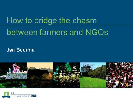 How to bridge the chasm between farmers and NGOs Jan Buurma.