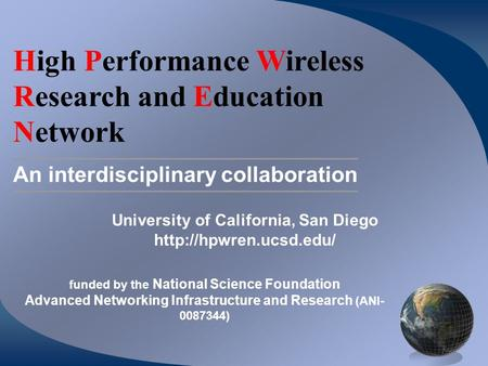 High Performance Wireless Research and Education Network An interdisciplinary collaboration University of California, San Diego
