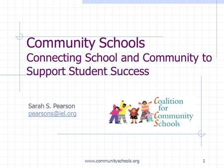 Community Schools Connecting School and Community to Support Student Success Sarah S. Pearson