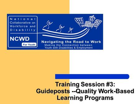 Training Session #3: Guideposts --Quality Work-Based Learning Programs.