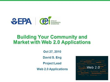 Building Your Community and Market with Web 2.0 Applications Oct 27, 2010 David S. Eng Project Lead Web 2.0 Applications.