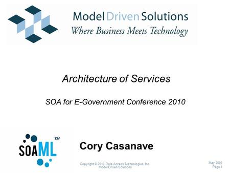 Page 1 Copyright © 2010 Data Access Technologies, Inc. Model Driven Solutions May 2009 Cory Casanave Architecture of Services SOA for E-Government Conference.