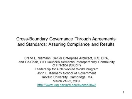 1 Cross-Boundary Governance Through Agreements and Standards: Assuring Compliance and Results Brand L. Niemann, Senior Enterprise Architect, U.S. EPA,