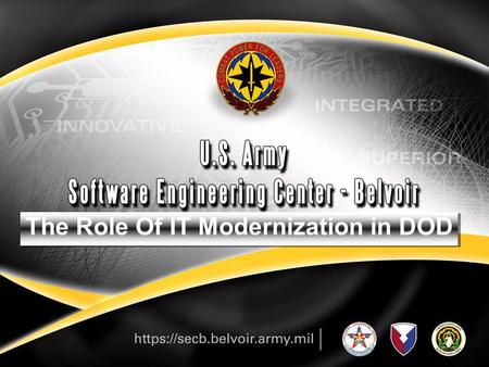 1 The Role Of IT Modernization in DOD. 2 Agenda Software Engineering Center Organization and Mission SEC-B Business Mission Area Leaders for Enterprise.