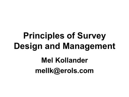 Principles of Survey Design and Management Mel Kollander