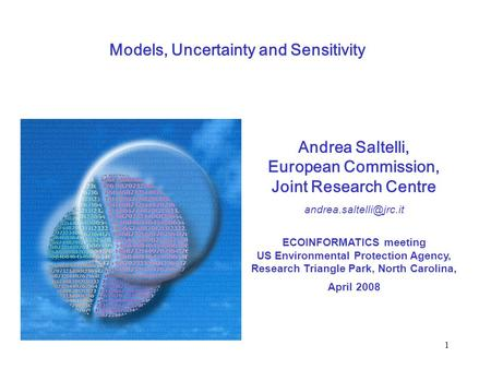 1 Andrea Saltelli, European Commission, Joint Research Centre ECOINFORMATICS meeting US Environmental Protection Agency, Research.