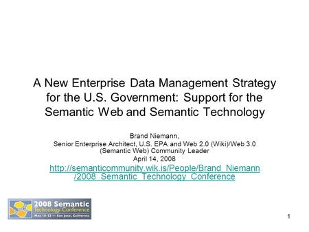 1 A New Enterprise Data Management Strategy for the U.S. Government: Support for the Semantic Web and Semantic Technology Brand Niemann, Senior Enterprise.