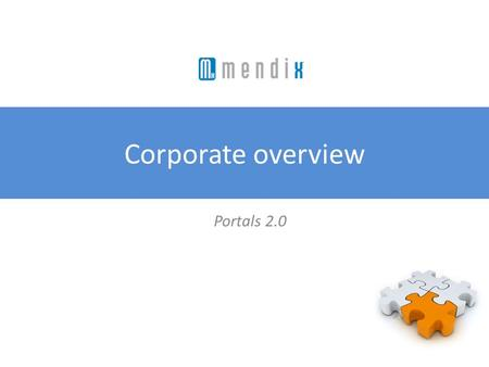 Corporate overview Portals 2.0. Our Company Mendix delivers a scalable portal framework that allows organizations to collaborate with customers, business.