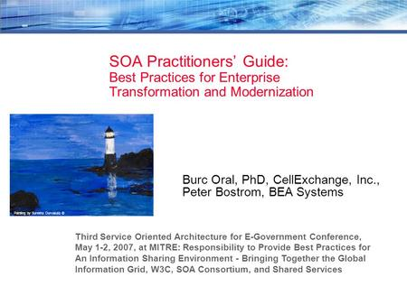 SOA Practitioners Guide: Best Practices for Enterprise Transformation and Modernization Burc Oral, PhD, CellExchange, Inc., Peter Bostrom, BEA Systems.
