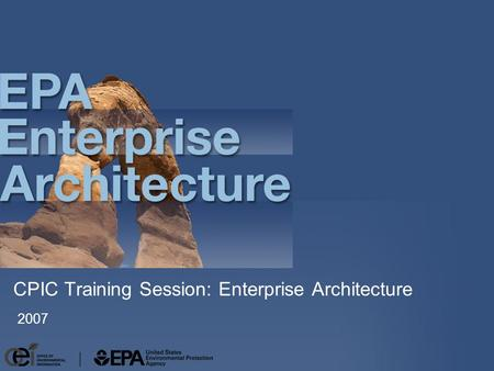 CPIC Training Session: Enterprise Architecture 2007.