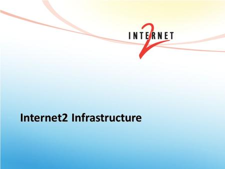 Internet2 Infrastructure. An advanced networking consortium whose members include: – 221 U.S. universities – 45 leading corporations – 66 government agencies,