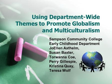 Using Department-Wide Themes to Promote Globalism and Multiculturalism Sampson Community College Early Childhood Department JoEllen Axthelm, Susan Baxter,