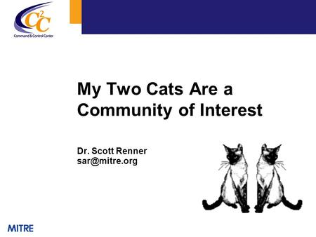 My Two Cats Are a Community of Interest Dr. Scott Renner