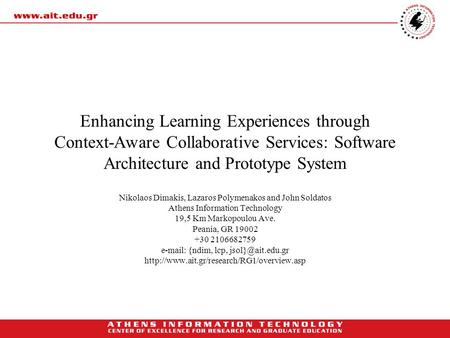 Enhancing Learning Experiences through Context-Aware Collaborative Services: Software Architecture and Prototype System Nikolaos Dimakis, Lazaros Polymenakos.