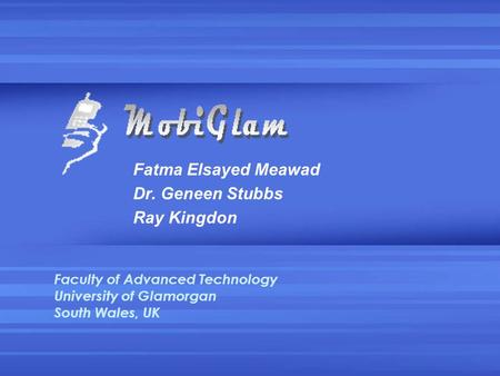 Fatma Elsayed Meawad Dr. Geneen Stubbs Ray Kingdon Faculty of Advanced Technology University of Glamorgan South Wales, UK.