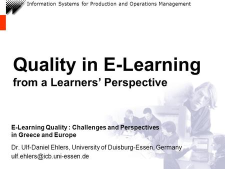 Information Systems for Production and Operations Management Quality in E-Learning from a Learners Perspective E-Learning Quality : Challenges and Perspectives.