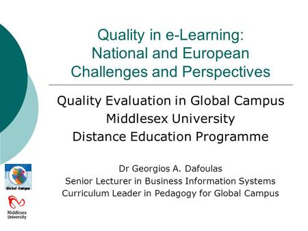 Quality in e-Learning: National and European Challenges and Perspectives Quality Evaluation in Global Campus Middlesex University Distance Education Programme.
