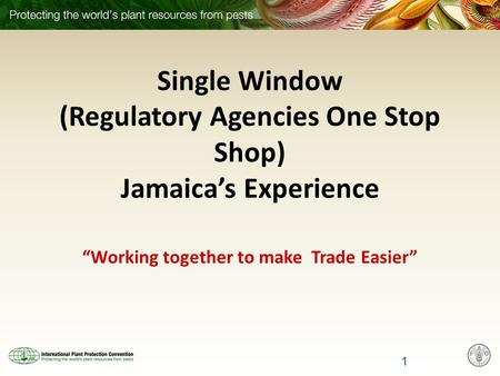 Single Window (Regulatory Agencies One Stop Shop) Jamaicas Experience Working together to make Trade Easier 1.