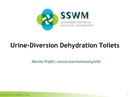 Urine-Diversion Dehydration Toilets 1 Martin Wafler, seecon international gmbh.