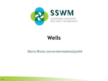 Wells 1 Marco Bruni, seecon international gmbh. Wells Find this presentation and more on: www.ssswm.info.www.ssswm.info Copy it, adapt it, use it – but.