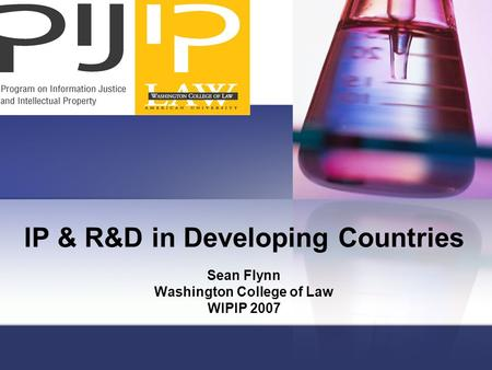 IP & R&D in Developing Countries Sean Flynn Washington College of Law WIPIP 2007.