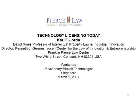 1 TECHNOLOGY LICENSING TODAY Karl F. Jorda David Rines Professor of Intellectual Property Law & Industrial Innovation Director, Kenneth J. Germeshausen.