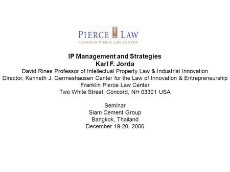 IP Management and Strategies Karl F. Jorda David Rines Professor of Intellectual Property Law & Industrial Innovation Director, Kenneth J. Germeshausen.