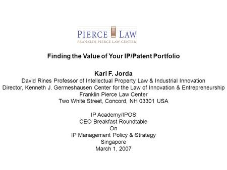 Finding the Value of Your IP/Patent Portfolio Karl F. Jorda David Rines Professor of Intellectual Property Law & Industrial Innovation Director, Kenneth.
