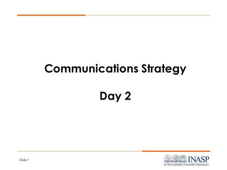 Slide 1 Communications Strategy Day 2. Slide 2 Communications Strategy Planning Communications Strategy Planning.