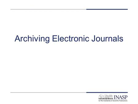 Archiving Electronic Journals. Aims and objectives To get an overview of the challenges of archiving electronic journals To consider who can take responsibility.