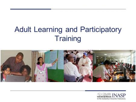 Adult Learning and Participatory Training. Definition Training (event): –Dictionary definition = activity leading to skilled behaviour –Interpretation.