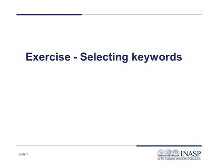 Slide 1 Exercise - Selecting keywords. Slide 2 1. Identify three subtopics of the following broad topics. In other words, what are three areas you could.