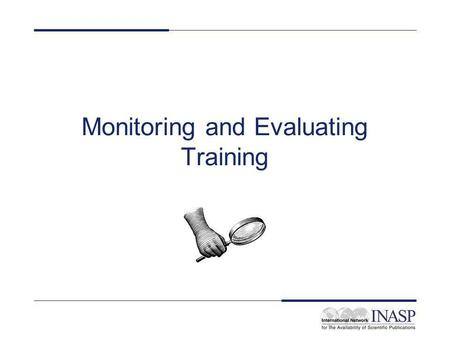 Monitoring and Evaluating Training. What is monitoring? Collecting information about your project Planned, organised and regular collection Information.