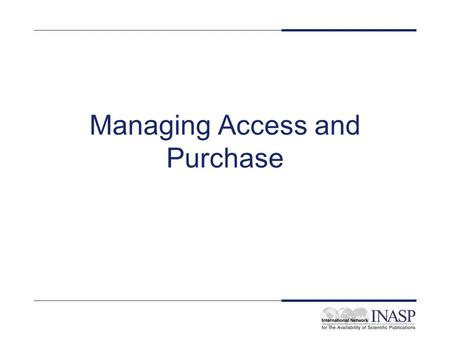 Managing Access and Purchase. Objectives Examine issues of sustainability, costs and resourcing Examine consortia building issues Evaluate possible consortia.
