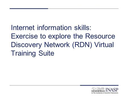 Internet information skills: Exercise to explore the Resource Discovery Network (RDN) Virtual Training Suite.