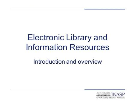 Electronic Library and Information Resources Introduction and overview.