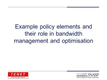 Example policy elements and their role in bandwidth management and optimisation.