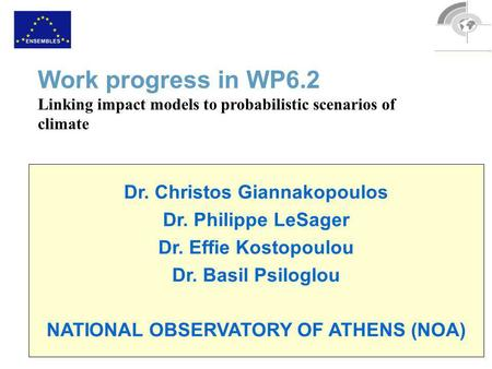 Dr. Christos Giannakopoulos Dr. Philippe LeSager Dr. Effie Kostopoulou Dr. Basil Psiloglou NATIONAL OBSERVATORY OF ATHENS (NOA) Work progress in WP6.2.