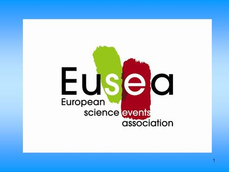 1. 2 European Science Events Association [Eusea pronounced as you see] Peter Rebernik, Eusea Executive Director Vienna, Austria Version: