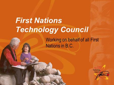 First Nations Technology Council Working on behalf of all First Nations in B.C.