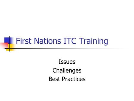First Nations ITC Training Issues Challenges Best Practices.
