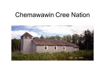 Chemawawin Cree Nation. Community Planning Change, Expectations and Performance Some Observations Chief Clarence Easter Chemawawin Cree Nation Aboriginal.