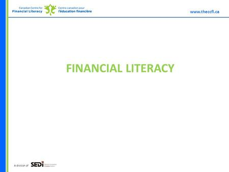 Www.theccfl.ca A division <strong>of</strong> FINANCIAL LITERACY. www.theccfl.ca A division <strong>of</strong> Introduction-Facilitator CONTACT INFO: