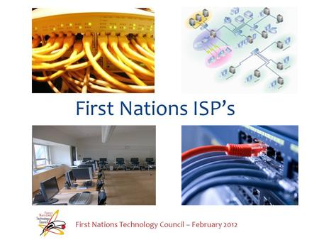 First Nations ISPs First Nations Technology Council – February 2012.